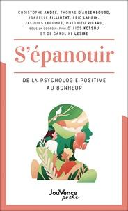 Ilios Kotsou et Caroline Lesire - S'épanouir - De la psychologie positive au bonheur.