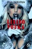 Illiya Lockichov - Libido vodka.