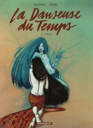 Illona et  Jung - La Danseuse du Temps Tome 3 : Duel.