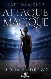 Ilona Andrews - Kate Daniels Tome 3 : Attaque magique.