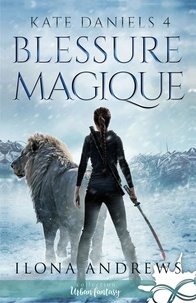 Ilona Andrews - Kate Daniels Tome 4 : Blessure magique.