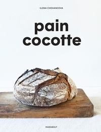 Ilona Chovancova - Pain cocotte - La méthode simple pour faire son pain au levain.