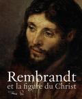 Iloyd Dewitt et Blaise Ducos - Rembrandt et la figure du Christ.