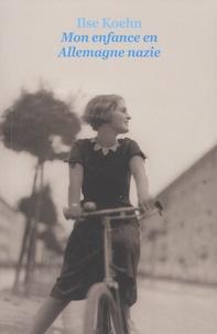 Ilse Koehn - Mon enfance en Allemagne nazie.