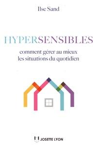 Ilse Sand - Hypersensibles - Comment gérer au mieux les situations de quotidien.