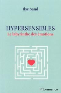 Ilse Sand - Hypersensibles - Le labyrinthe des émotions.