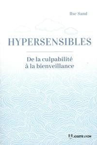 Ilse Sand - Hypersensibles - De la culpabilité à la bienveillance.