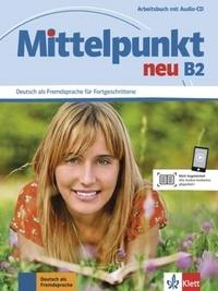 Ilse Sander et Albert Daniels - Mittelpunkt neu B2 - Arbeitsbuch. 1 CD audio