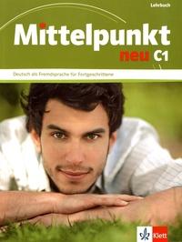 Ilse Sander et Renate Kohl-kuhn - Mittelpunkt neu C1 - Lehrbuch.