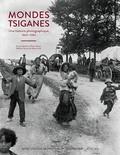 Ilsen About et Mathieu Pernot - Mondes tsiganes - Une histoire photographique, 1860-1980.