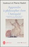 Ilsetraut Hadot et Pierre Hadot - Apprendre à philosopher dans l'antiquité - L'enseignement du Manuel d'Epictète et son commentaire néoplatonicien.