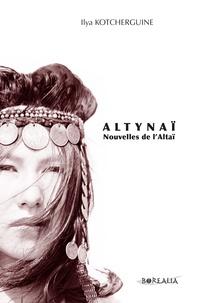 Ilya Kotcherguine - Altynaï - Nouvelles de l'Altaï.