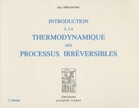 Ilya Prigogine - Introduction à la thermodynamique des processus irréversibles.