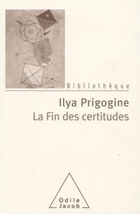 Ilya Prigogine - La fin des certitudes - Temps, Chaos et les Lois de la Nature.