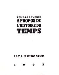 Ilya Prigogine - Temps à devenir - A propos de l'histoire du temps.