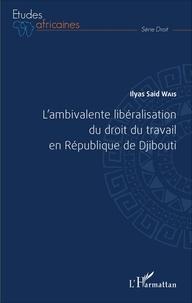Lambivalente libéralisation du droit du travail en République de Djibouti.pdf