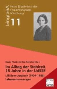 Im Alltag der Stahlzeit. 18 Jahre in der UdSSR - Lilli Beer-Jergitsch (1904-1988). Lebenserinnerungen.