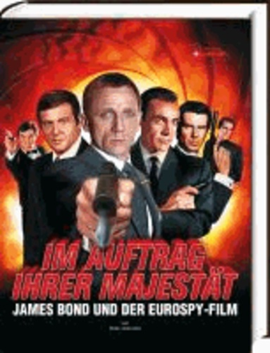 Im Auftrag Ihrer Majestät - James Bond und der Eurospy-Film.