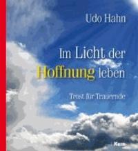 Im Licht der Hoffnung leben - Trost für Trauernde.