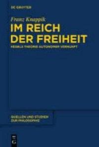 Im Reich der Freiheit - Hegels Theorie autonomer Vernunft.