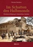 Im Schatten des Halbmonds - Christenverfolgung in islamischen Ländern.