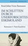 Im Schlitten durch unerforschtes Eskimoland - Rasmussens 5. Thule-Expedition.