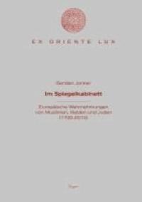 Im Spiegelkabinett - Europäische Wahrnehmungen von Muslimen, Heiden und Juden (1700-2010).