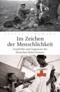 Im Zeichen der Menschlichkeit - Geschichte und Gegenwart des Deutschen Roten Kreuzes.