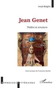 Imad Belghit - Jean Genet - Théâtre et simulacre.