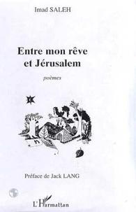 Imad Saleh - Entre mon rêve et Jérusalem - Poèmes.
