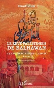Imad Saleh - Le rêve palestinien de Balhawan - La marche du retour - L'espoir.