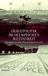 Imagepolitik im olympischen Wettstreit - Die Spiele von Rom 1960 und München 1972.
