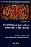 Imaine Sahed et Antony Chaufton - Addictions - Volume 1, Psychotropes, prévention et réduction des risques.