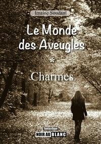 """Imaine Soudani - Le Monde des Aveugles, tome 1 """"Charmes"""" (réédition)."""