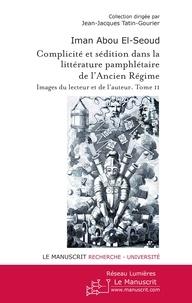 Iman Abou El-Seoud - Complicité et sédition dans la littérature pamphlétaire de l'Ancien Régime - Tome 2.