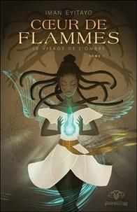 Iman Eyitayo - Coeur de flammes Tome 1 : Le visage de l'ombre.