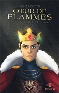 Iman Eyitayo - Coeur de flammes Tome 2 : L'héritier.