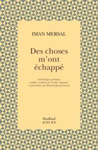 Iman Mersal - Des choses m'ont échappé.