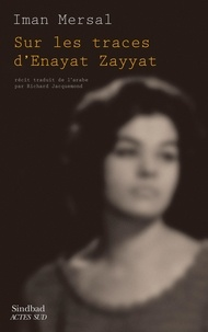 Iman Mersal - Sur les traces d'Enayat Zayyat.