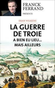 Iman Wilkens - La guerre de Troie aura bien lieu... mais ailleurs.