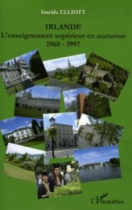 Imelda Elliott - Irlande - L'enseignement supérieur en mutation 1960-1997.