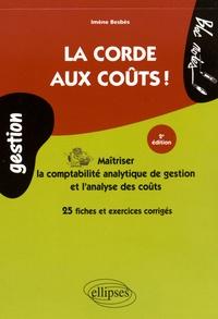 Imène Besbès - La corde aux coûts ! - Maîtriser la comptabilité analytique de gestion et l'analyse des coûts.
