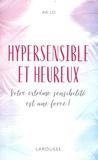 Imi Lo - Hypersensible et heureux - Votre extrème sensibilité est une force !.