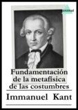 Immanuel Kant - Fundamentación de la metafísica de las costumbres.