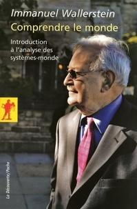Immanuel Wallerstein - Comprendre le monde - Introduction à l'analyse des systèmes-monde.