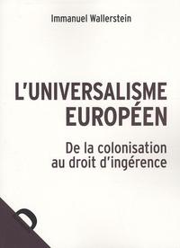 Immanuel Wallerstein - L'universalisme européen - De la colonisation au droit d'ingérence.