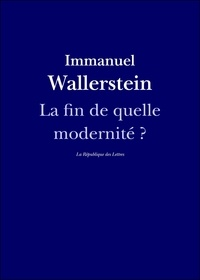 Immanuel Wallerstein et La République des Lettres - La fin de quelle modernité ?.