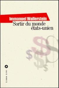 Immanuel Wallerstein - Sortir du monde états-unien.