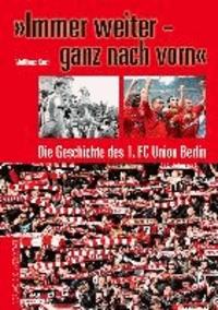 »Immer weiter - ganz nach vorn« - Die Geschichte des 1. FC Union Berlin.