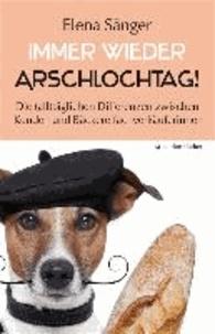 Immer wieder Arschlochtag! - Die (all)täglichen Differenzen zwischen Kunden und Bäckereifachverkäuferinnen.